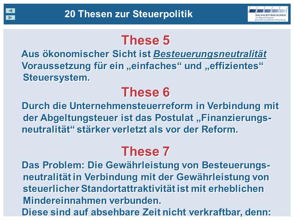 20 Thesen zur Steuerpolitik These 5 Aus ökonomischer Sicht ist Besteuerungsneutralität Voraussetzung für ein einfaches und effizientes Steuersystem.