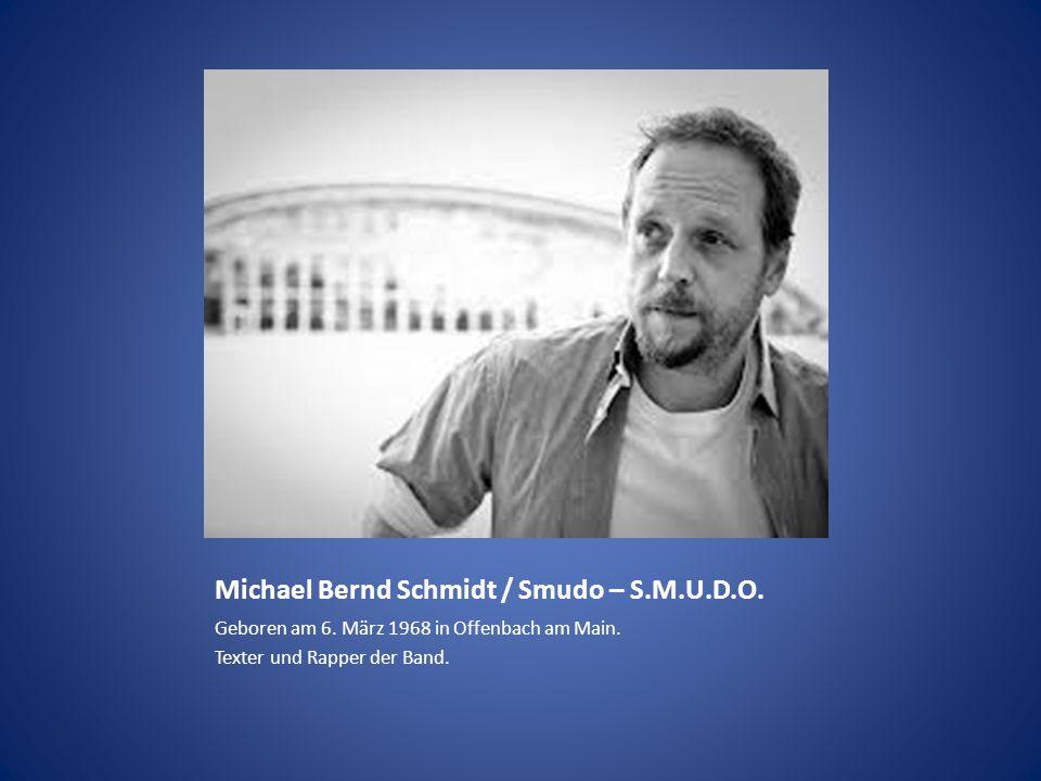 Michael Bernd Schmidt / Smudo – S.M.U.D.O. Geboren am 6. März 1968 in Offenbach am Main. Texter und Rapper der Band.