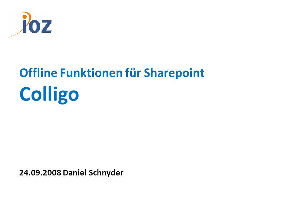 Offline Funktionen für Sharepoint Colligo 24.09.2008 Daniel Schnyder