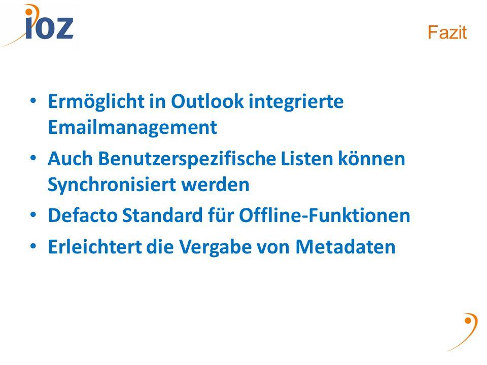 Fazit Ermöglicht in Outlook integrierte Emailmanagement Auch Benutzerspezifische Listen können Synchronisiert werden Defacto Standard für Offline-Funktionen Erleichtert die Vergabe von Metadaten