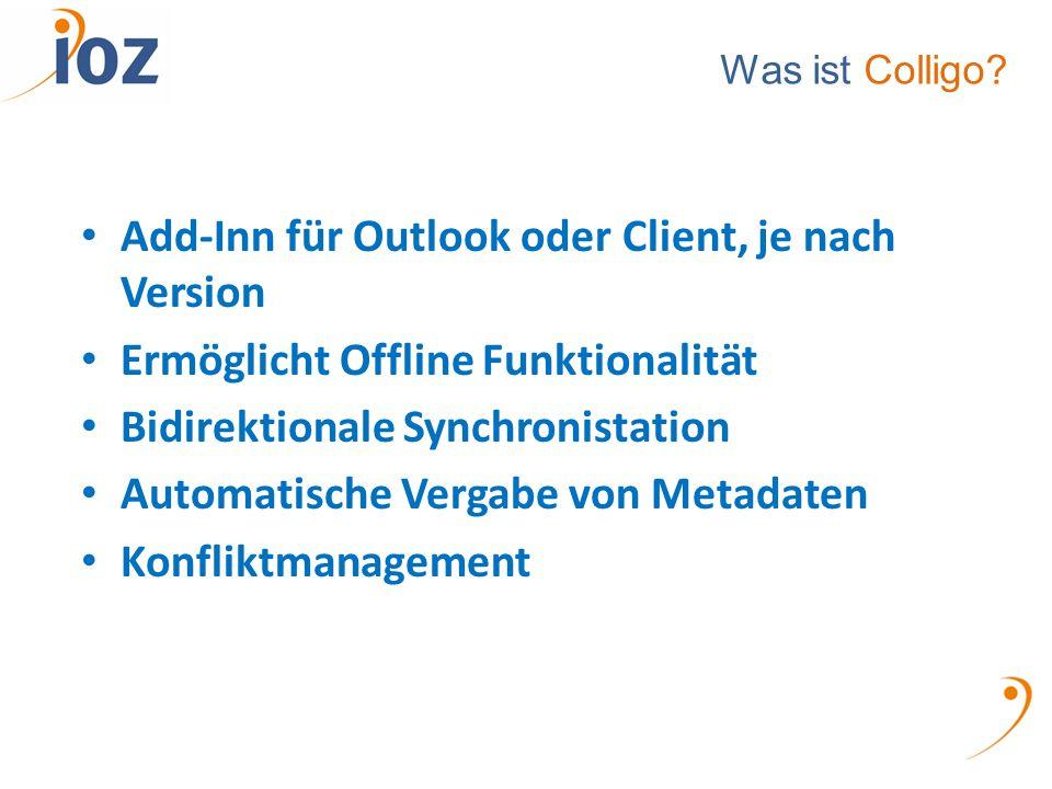 Was ist Colligo? Add-Inn für Outlook oder Client, je nach Version Ermöglicht Offline Funktionalität Bidirektionale Synchronistation Automatische Verga