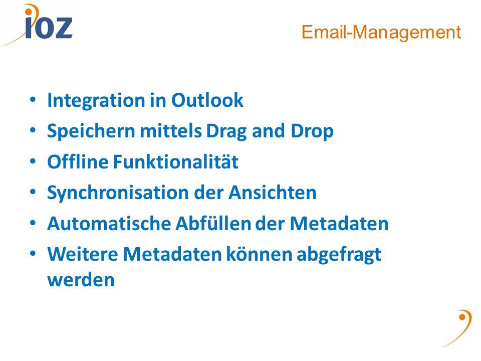 Email-Management Integration in Outlook Speichern mittels Drag and Drop Offline Funktionalität Synchronisation der Ansichten Automatische Abfüllen der Metadaten Weitere Metadaten können abgefragt werden
