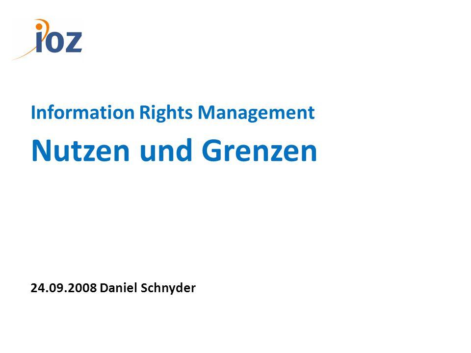 Information Rights Management Nutzen und Grenzen 24.09.2008 Daniel Schnyder
