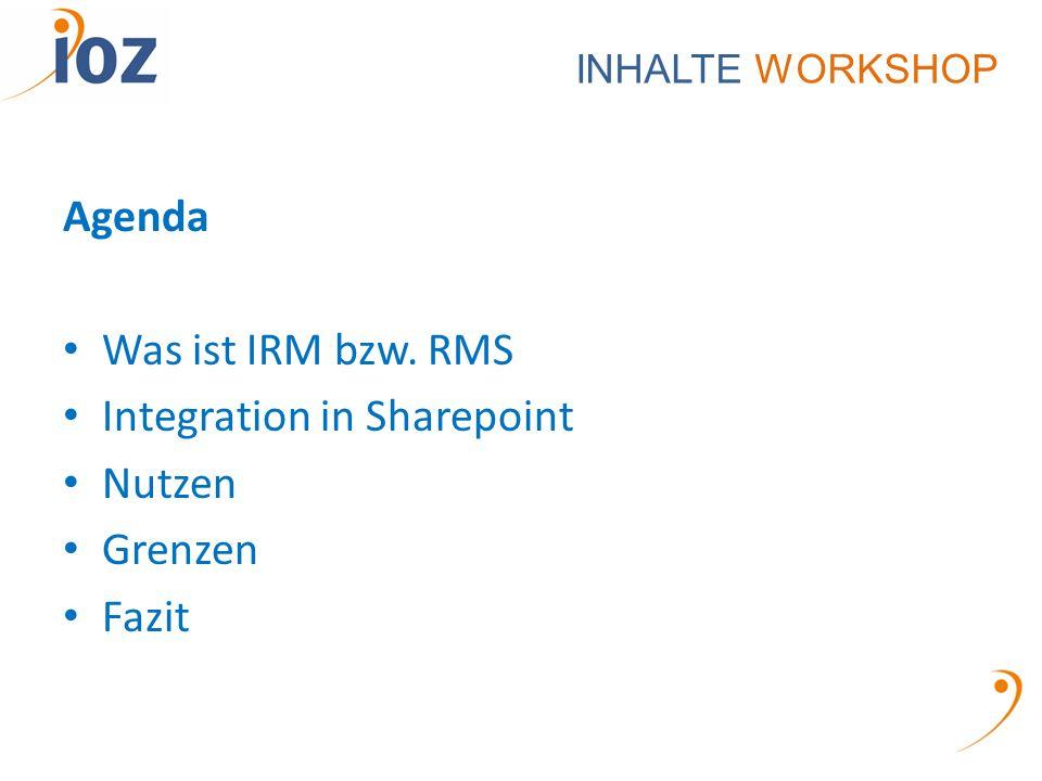 INHALTE WORKSHOP Agenda Was ist IRM bzw. RMS Integration in Sharepoint Nutzen Grenzen Fazit