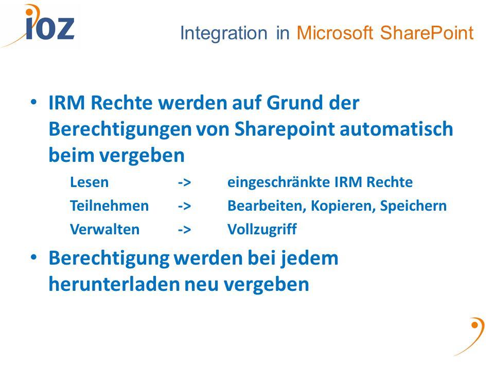 Integration in Microsoft SharePoint IRM Rechte werden auf Grund der Berechtigungen von Sharepoint automatisch beim vergeben Lesen ->eingeschränkte IRM Rechte Teilnehmen->Bearbeiten, Kopieren, Speichern Verwalten->Vollzugriff Berechtigung werden bei jedem herunterladen neu vergeben