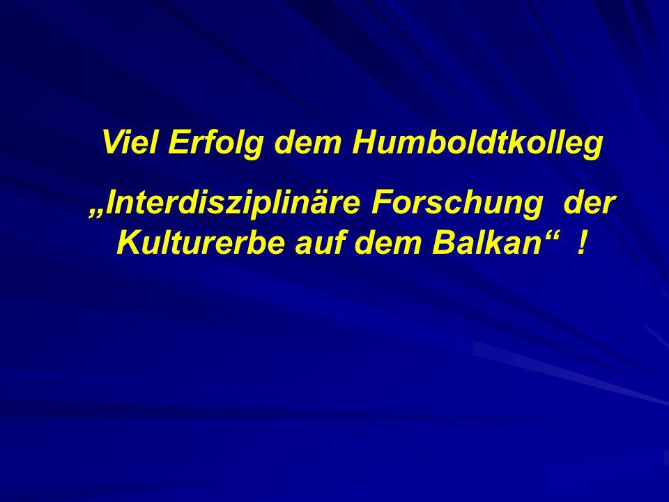 Viel Erfolg dem Humboldtkolleg Interdisziplinäre Forschung der Kulturerbe auf dem Balkan !