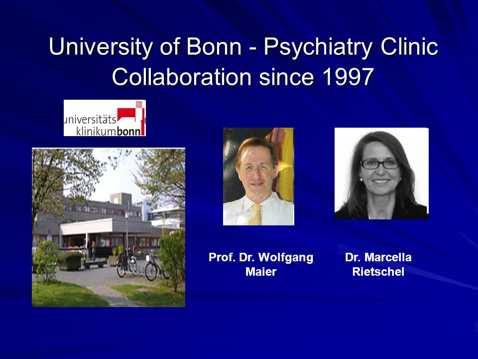 University of Bonn - Psychiatry Clinic Collaboration since 1997 Prof. Dr. Wolfgang Maier Dr. Marcella Rietschel