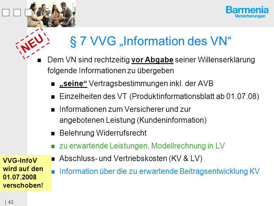 43 § 7 VVG Information des VN Dem VN sind rechtzeitig vor Abgabe seiner Willenserklärung folgende Informationen zu übergeben seine Vertragsbestimmungen inkl.