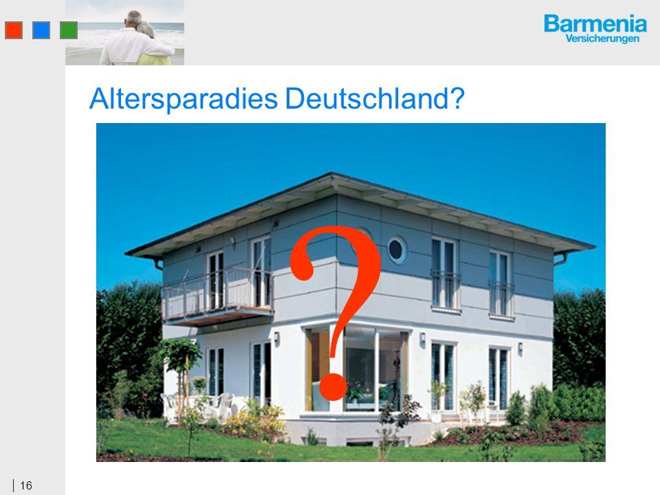 16 Altersparadies Deutschland? ?