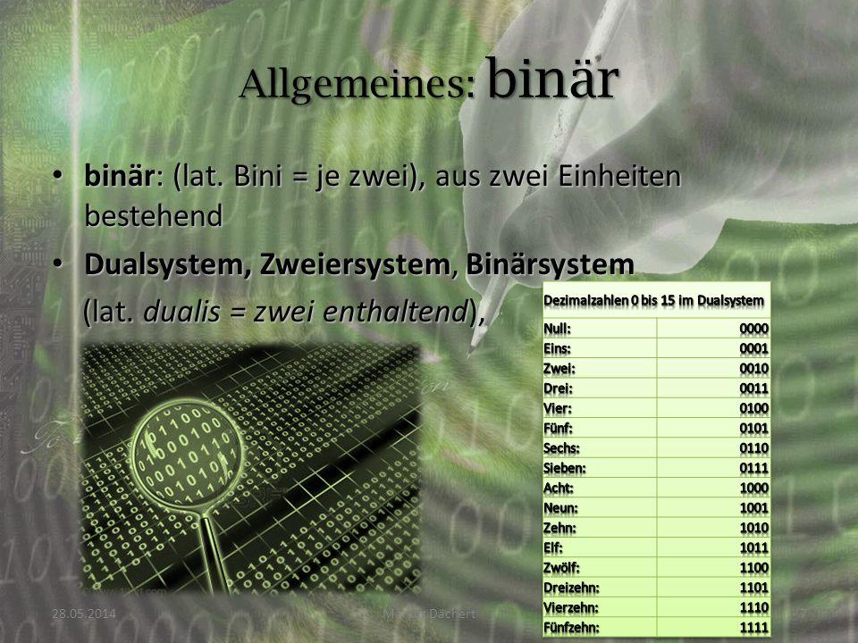 binär: (lat. Bini = je zwei), aus zwei Einheiten bestehend binär: (lat. Bini = je zwei), aus zwei Einheiten bestehend Dualsystem, Zweiersystem, Binärs