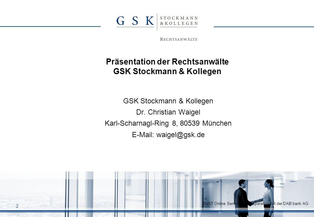 2 Präsentation der Rechtsanwälte GSK Stockmann & Kollegen GSK Stockmann & Kollegen Dr. Christian Waigel Karl-Scharnagl-Ring 8, 80539 München E-Mail: w