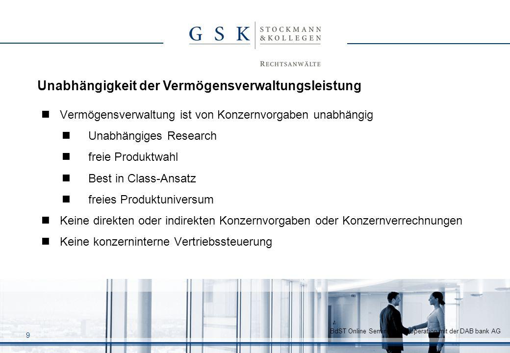 BdST Online Seminar in Kooperation mit der DAB bank AG 9 Vermögensverwaltung ist von Konzernvorgaben unabhängig Unabhängiges Research freie Produktwah