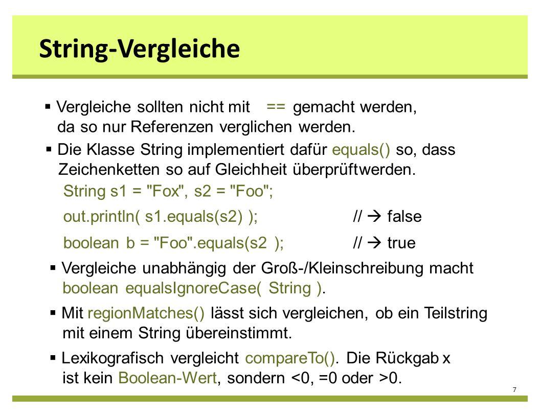 String-Vergleiche 7 Mit regionMatches() lässt sich vergleichen, ob ein Teilstring mit einem String übereinstimmt. Lexikografisch vergleicht compareTo(