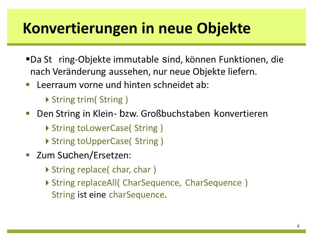 Konvertierungen in neue Objekte 8 String replaceAll( CharSequence, CharSequence ) Stringist einecharSequence. Da String-Objekte immutable s ind, könne