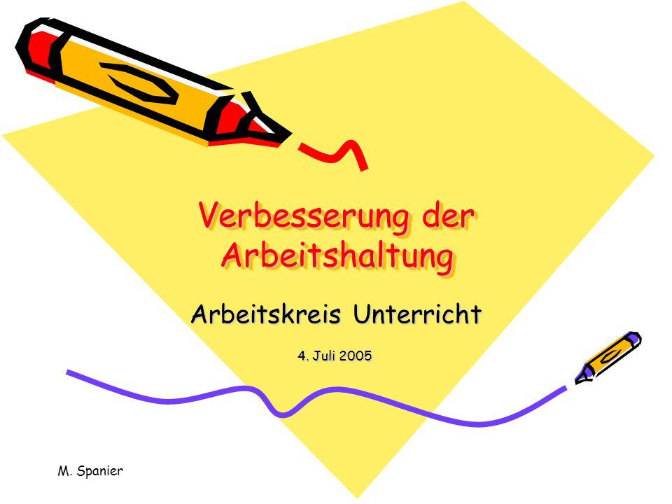 M. Spanier Verbesserung der Arbeitshaltung Arbeitskreis Unterricht 4. Juli 2005