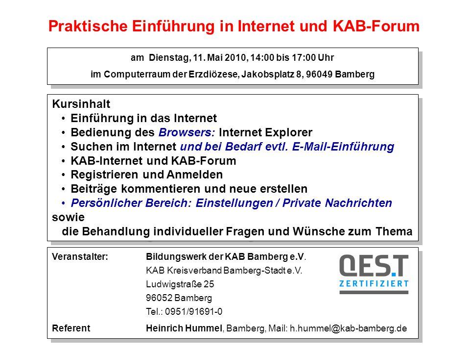 Praktische Einführung in Internet und KAB-Forum0 Praktische Einführung in Internet und KAB-Forum Kursinhalt Einführung in das Internet Bedienung des Browsers: Internet Explorer Suchen im Internet und bei Bedarf evtl.