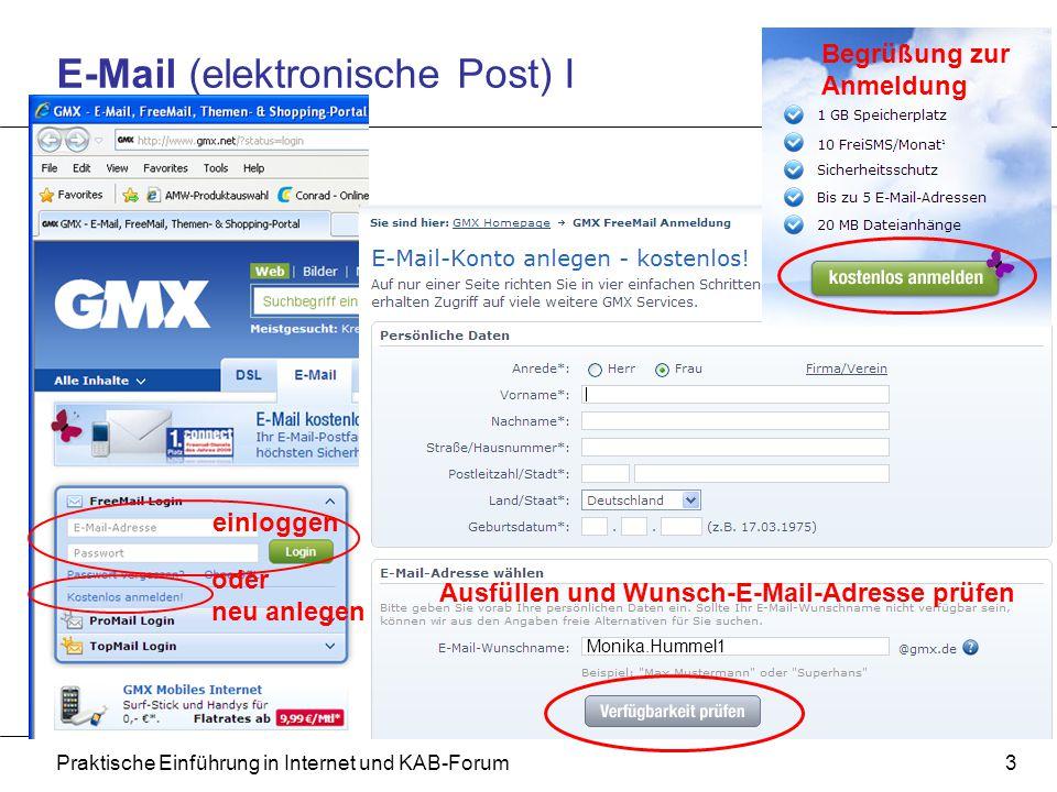 Praktische Einführung in Internet und KAB-Forum3 E-Mail (elektronische Post) I oder neu anlegen einloggen Begrüßung zur Anmeldung Ausfüllen und Wunsch-E-Mail-Adresse prüfen Monika.Hummel1