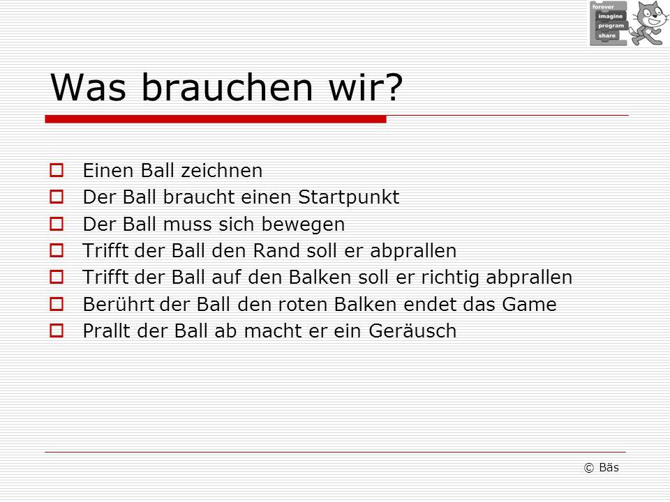 Was brauchen wir? Einen Ball zeichnen Der Ball braucht einen Startpunkt Der Ball muss sich bewegen Trifft der Ball den Rand soll er abprallen Trifft d