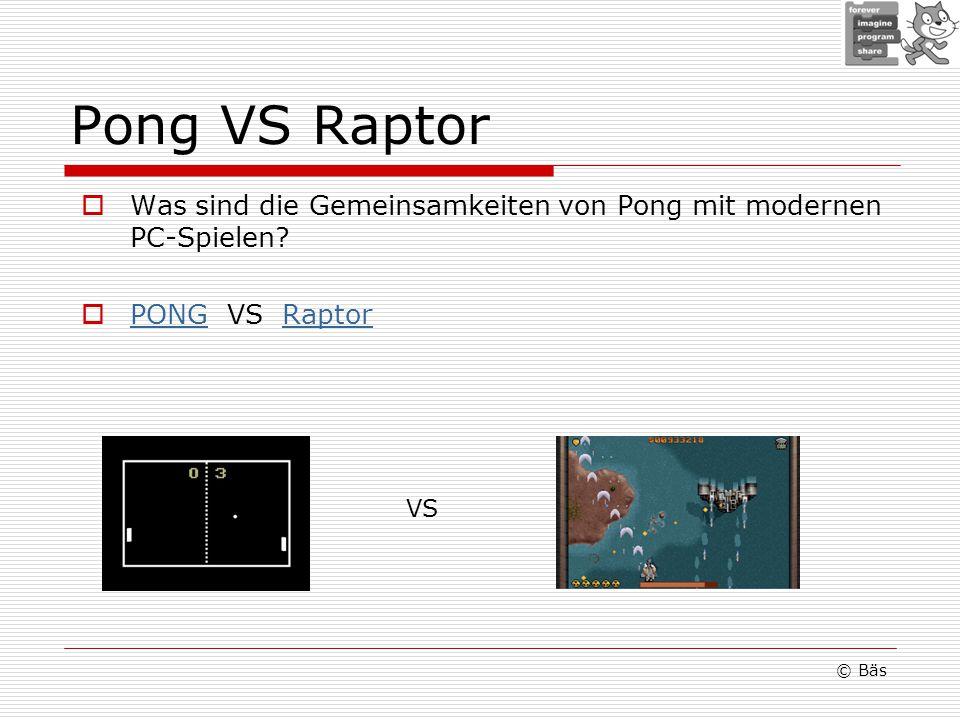 Pong VS Raptor Was sind die Gemeinsamkeiten von Pong mit modernen PC-Spielen.