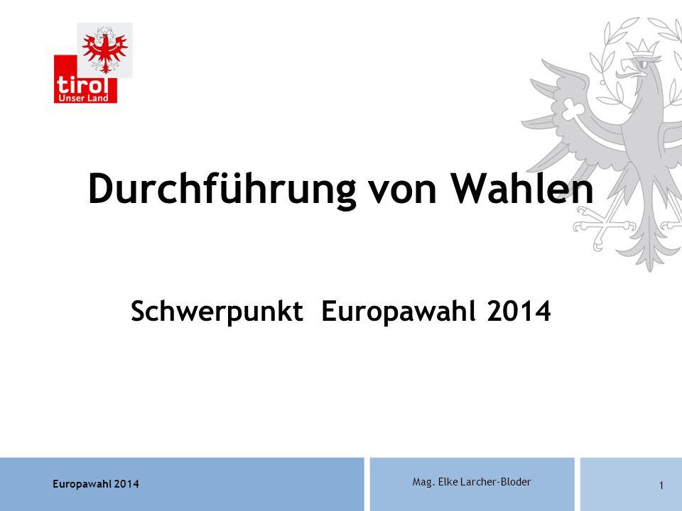 Europawahl 2014 Mag. Elke Larcher-Bloder 1 Durchführung von Wahlen Schwerpunkt Europawahl 2014