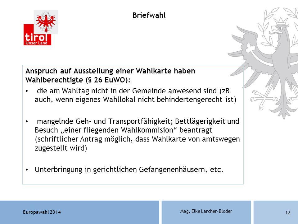 Europawahl 2014 Mag. Elke Larcher-Bloder Anspruch auf Ausstellung einer Wahlkarte haben Wahlberechtigte (§ 26 EuWO): die am Wahltag nicht in der Gemei