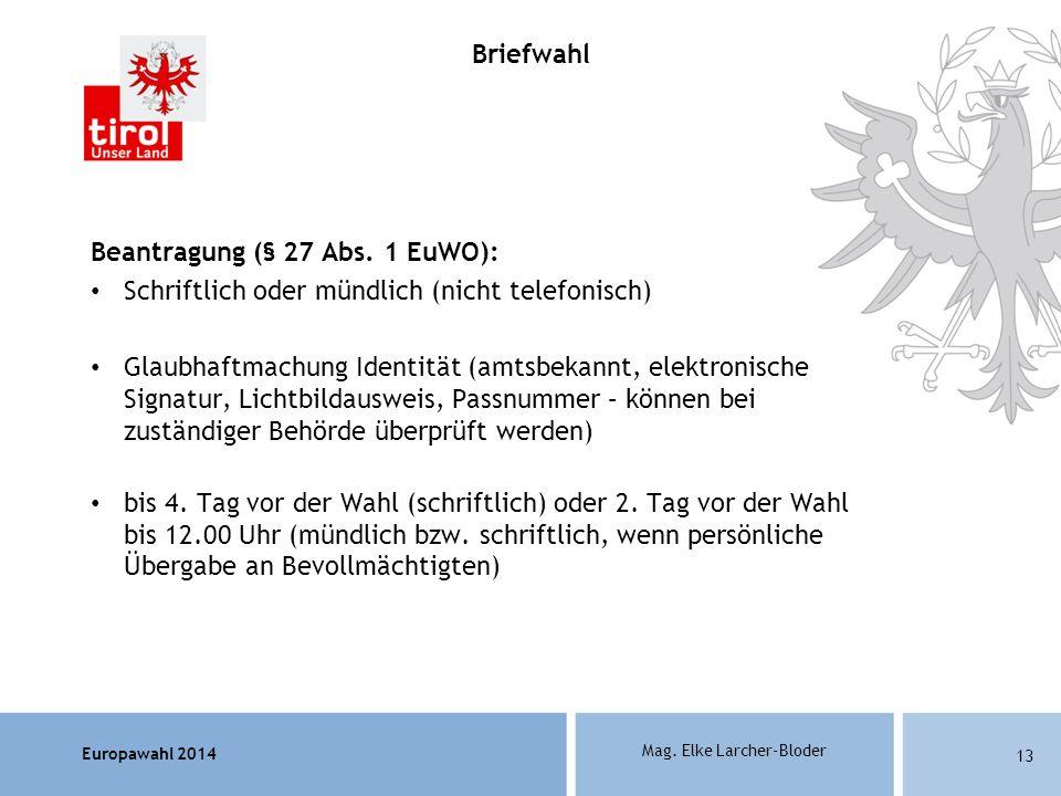 Europawahl 2014 Mag. Elke Larcher-Bloder Beantragung (§ 27 Abs. 1 EuWO): Schriftlich oder mündlich (nicht telefonisch) Glaubhaftmachung Identität (amt