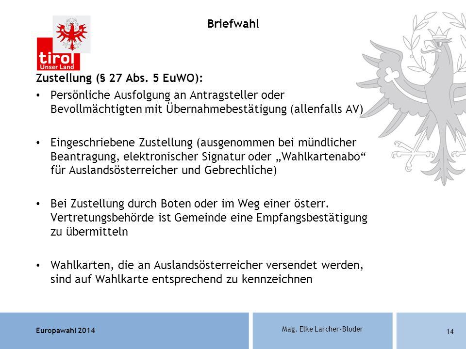 Europawahl 2014 Mag. Elke Larcher-Bloder Zustellung (§ 27 Abs. 5 EuWO): Persönliche Ausfolgung an Antragsteller oder Bevollmächtigten mit Übernahmebes