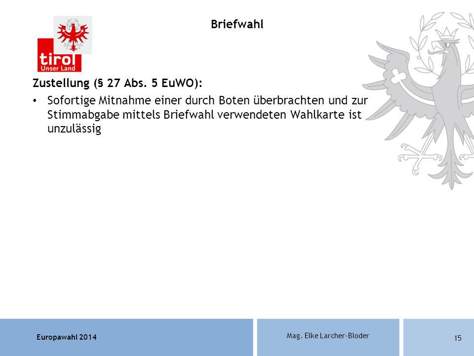 Europawahl 2014 Mag. Elke Larcher-Bloder Zustellung (§ 27 Abs. 5 EuWO): Sofortige Mitnahme einer durch Boten überbrachten und zur Stimmabgabe mittels
