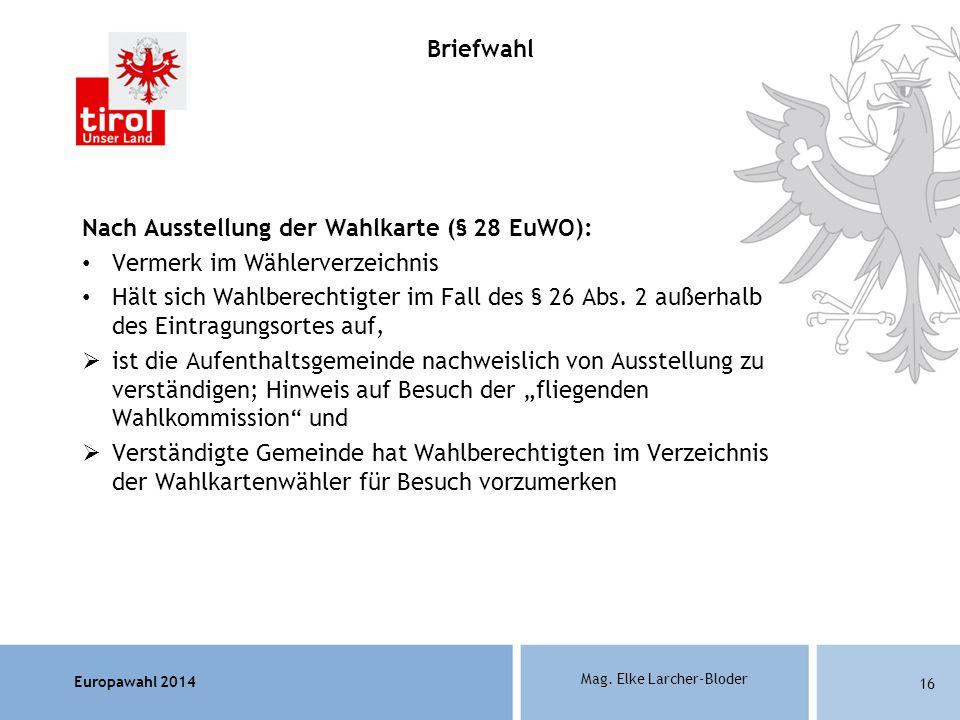 Europawahl 2014 Mag. Elke Larcher-Bloder Nach Ausstellung der Wahlkarte (§ 28 EuWO): Vermerk im Wählerverzeichnis Hält sich Wahlberechtigter im Fall d