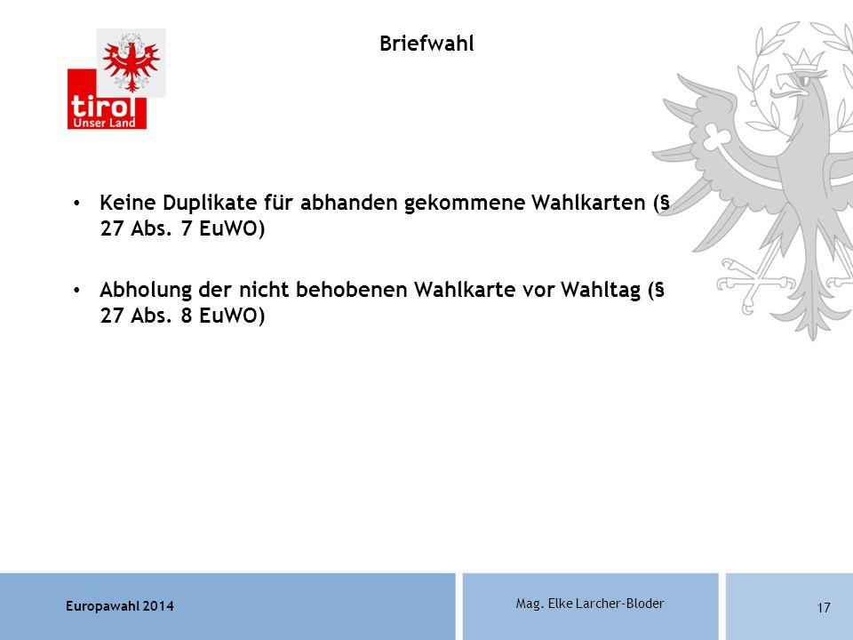 Europawahl 2014 Mag. Elke Larcher-Bloder Keine Duplikate für abhanden gekommene Wahlkarten (§ 27 Abs. 7 EuWO) Abholung der nicht behobenen Wahlkarte v