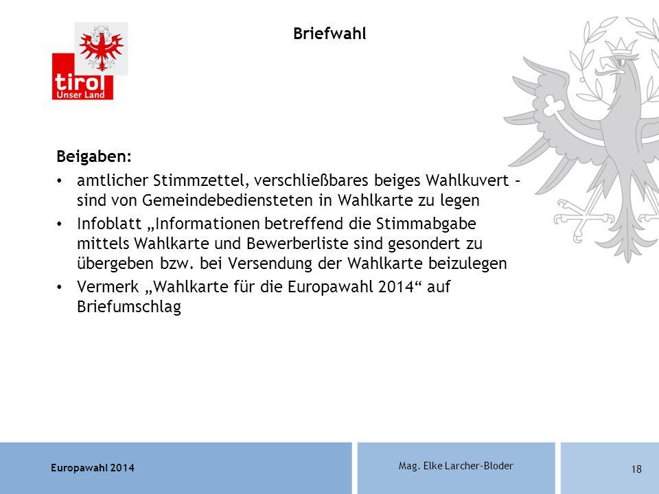 Europawahl 2014 Mag. Elke Larcher-Bloder Beigaben: amtlicher Stimmzettel, verschließbares beiges Wahlkuvert – sind von Gemeindebediensteten in Wahlkar