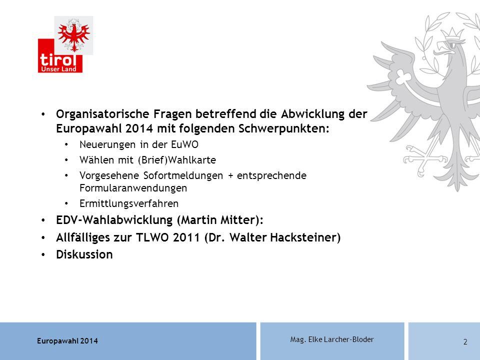 Europawahl 2014 Mag. Elke Larcher-Bloder Organisatorische Fragen betreffend die Abwicklung der Europawahl 2014 mit folgenden Schwerpunkten: Neuerungen