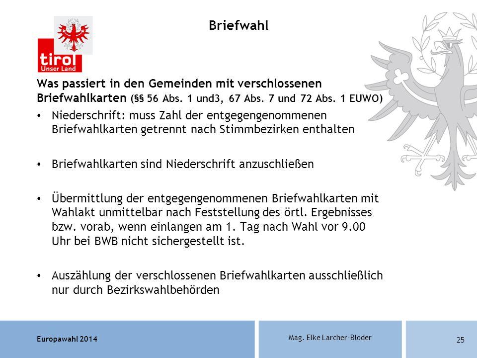 Europawahl 2014 Mag. Elke Larcher-Bloder Was passiert in den Gemeinden mit verschlossenen Briefwahlkarten (§§ 56 Abs. 1 und3, 67 Abs. 7 und 72 Abs. 1