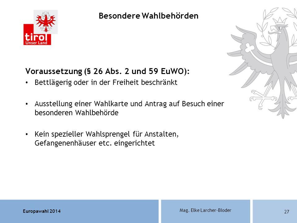 Europawahl 2014 Mag. Elke Larcher-Bloder Voraussetzung (§ 26 Abs. 2 und 59 EuWO): Bettlägerig oder in der Freiheit beschränkt Ausstellung einer Wahlka