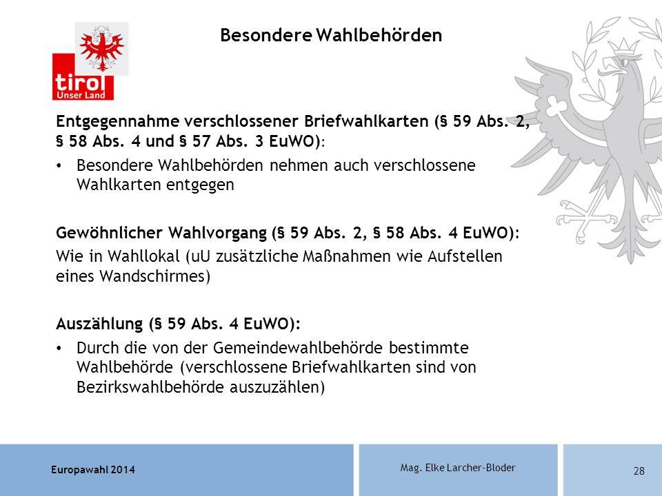 Europawahl 2014 Mag. Elke Larcher-Bloder Entgegennahme verschlossener Briefwahlkarten (§ 59 Abs. 2, § 58 Abs. 4 und § 57 Abs. 3 EuWO) : Besondere Wahl