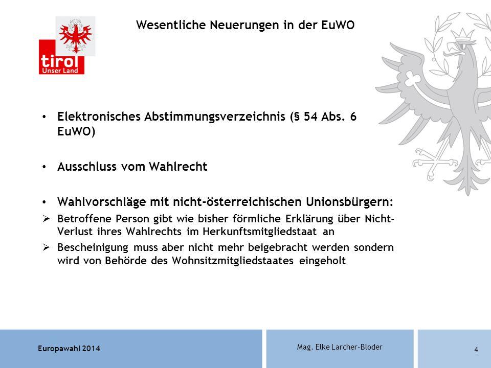 Europawahl 2014 Mag. Elke Larcher-Bloder Elektronisches Abstimmungsverzeichnis (§ 54 Abs. 6 EuWO) Ausschluss vom Wahlrecht Wahlvorschläge mit nicht-ös