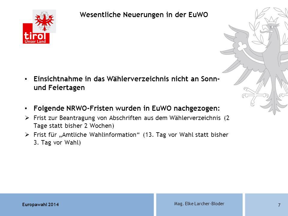 Europawahl 2014 Mag. Elke Larcher-Bloder Einsichtnahme in das Wählerverzeichnis nicht an Sonn- und Feiertagen Folgende NRWO-Fristen wurden in EuWO nac