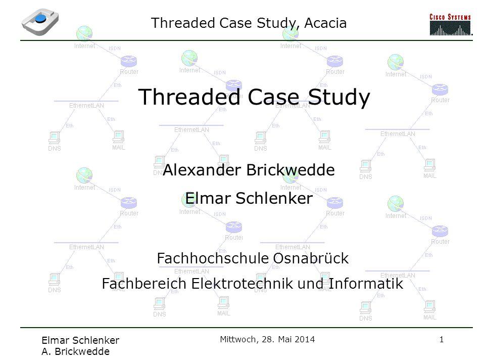 Threaded Case Study, Acacia Elmar Schlenker A. Brickwedde Mittwoch, 28. Mai 20141 Threaded Case Study Alexander Brickwedde Elmar Schlenker Fachhochsch