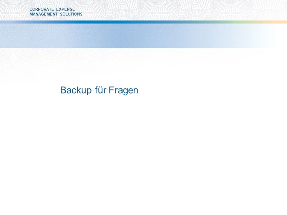 CORPORATE EXPENSE MANAGEMENT SOLUTIONS Backup für Fragen
