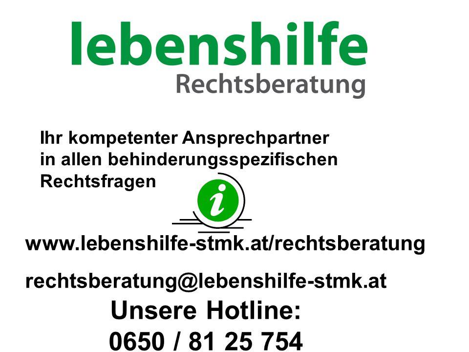 Unsere Hotline: 0650 / 81 25 754 Ihr kompetenter Ansprechpartner in allen behinderungsspezifischen Rechtsfragen www.lebenshilfe-stmk.at/rechtsberatung
