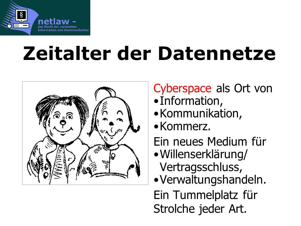 Zeitalter der Datennetze Cyberspace als Ort von Information, Kommunikation, Kommerz.