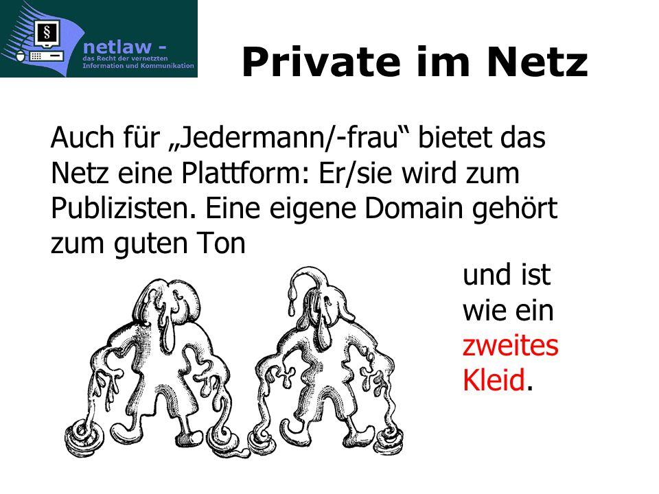 Private im Netz Auch für Jedermann/-frau bietet das Netz eine Plattform: Er/sie wird zum Publizisten.