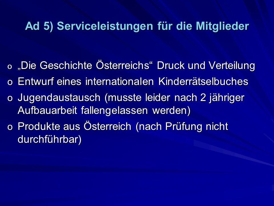 Ad 5) Serviceleistungen für die Mitglieder o Die Geschichte Österreichs Druck und Verteilung o Entwurf eines internationalen Kinderrätselbuches o Juge