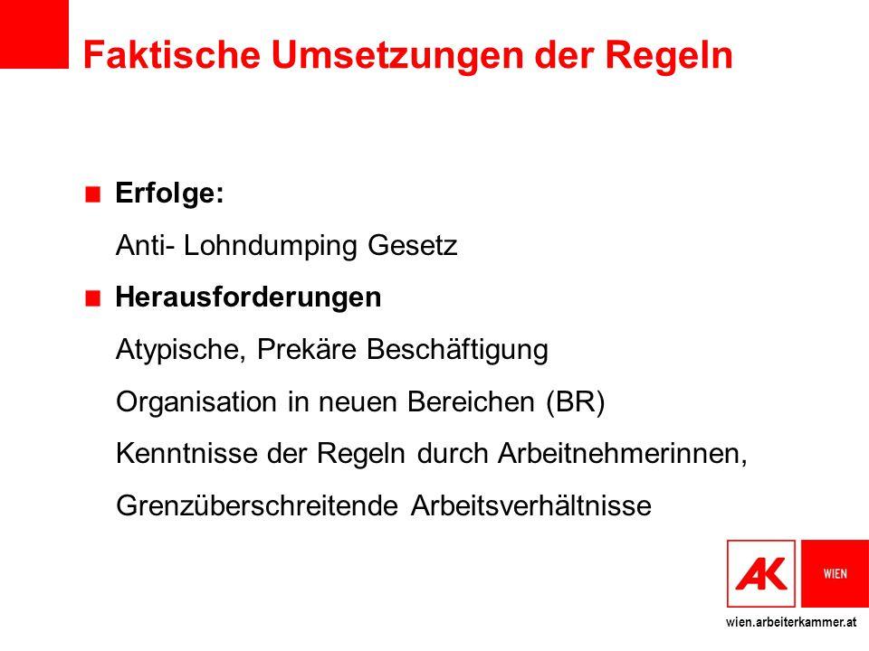 wien.arbeiterkammer.at Faktische Umsetzungen der Regeln Erfolge: Anti- Lohndumping Gesetz Herausforderungen Atypische, Prekäre Beschäftigung Organisat