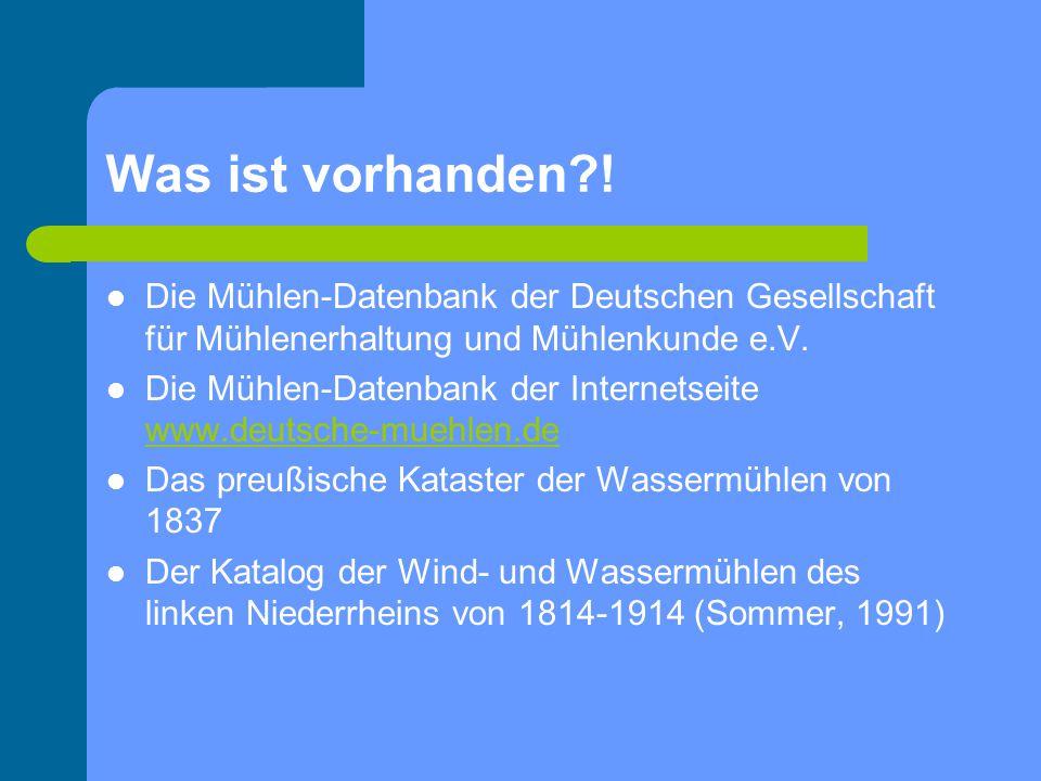 Was ist vorhanden?! Die Mühlen-Datenbank der Deutschen Gesellschaft für Mühlenerhaltung und Mühlenkunde e.V. Die Mühlen-Datenbank der Internetseite ww