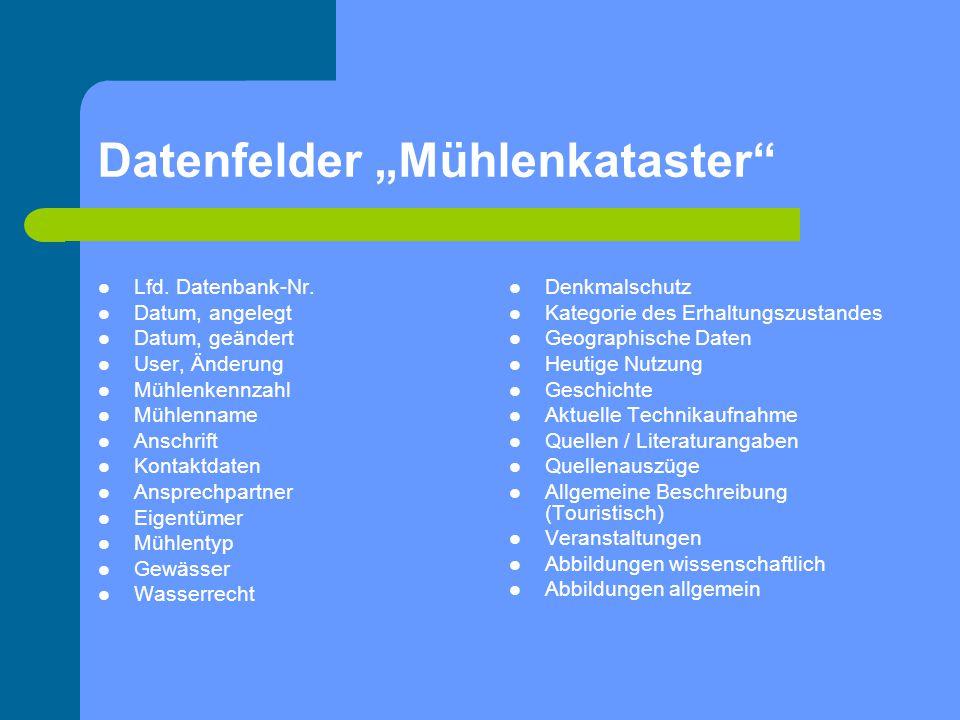 Datenfelder Mühlenkataster Lfd. Datenbank-Nr. Datum, angelegt Datum, geändert User, Änderung Mühlenkennzahl Mühlenname Anschrift Kontaktdaten Ansprech