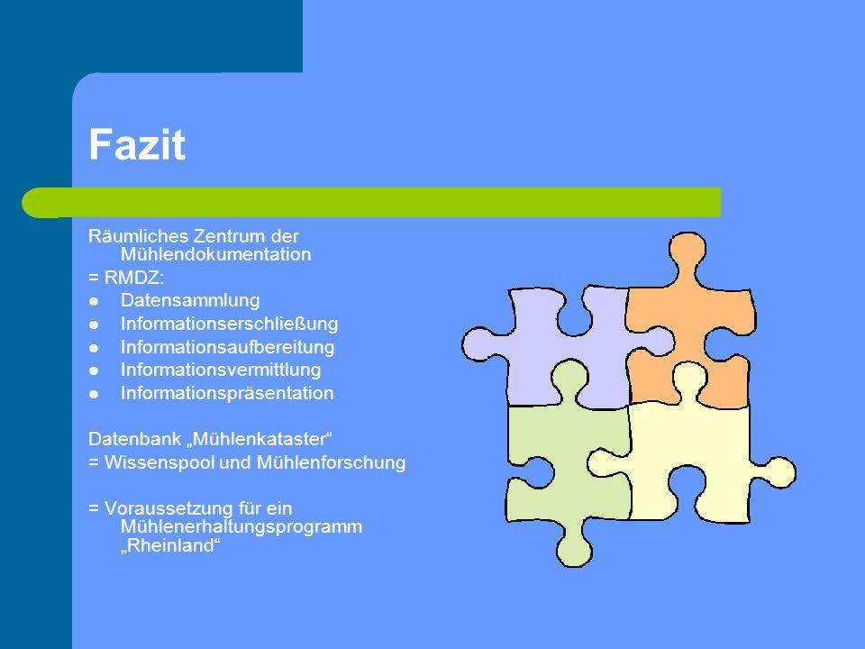 Fazit Räumliches Zentrum der Mühlendokumentation = RMDZ: Datensammlung Informationserschließung Informationsaufbereitung Informationsvermittlung Infor