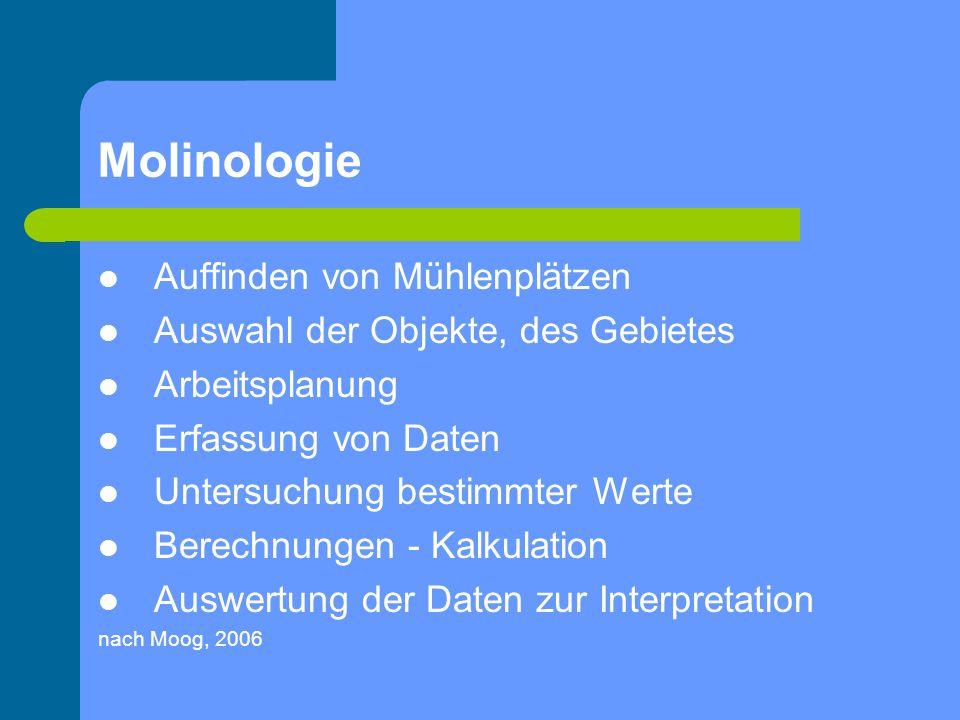 Molinologie Auffinden von Mühlenplätzen Auswahl der Objekte, des Gebietes Arbeitsplanung Erfassung von Daten Untersuchung bestimmter Werte Berechnunge