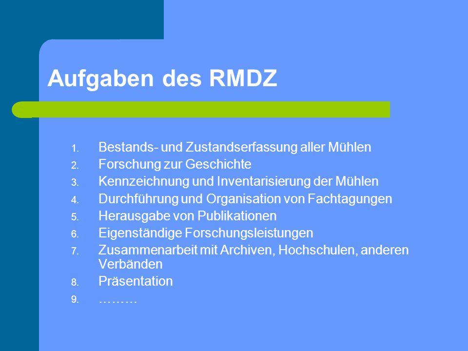 Aufgaben des RMDZ 1. Bestands- und Zustandserfassung aller Mühlen 2. Forschung zur Geschichte 3. Kennzeichnung und Inventarisierung der Mühlen 4. Durc