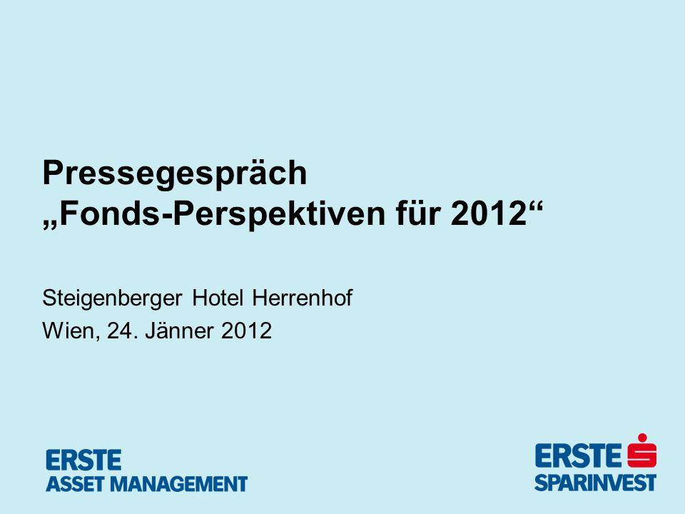 Pressegespräch Fonds-Perspektiven für 2012 Steigenberger Hotel Herrenhof Wien, 24. Jänner 2012